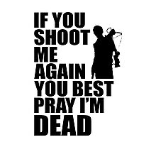 Daryl Dixon; If You Shoot Me Again You Best Pray Im Dead Photographic Print