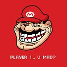Player 1... U Mad? by Haragos
