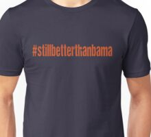 Still Better Than Bama Unisex T-Shirt