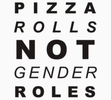 Pizza Rolls Not Gender Roles by Galen Rogers