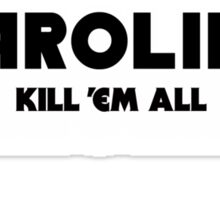 Carolina - Kill 'Em All (Black Text) Sticker