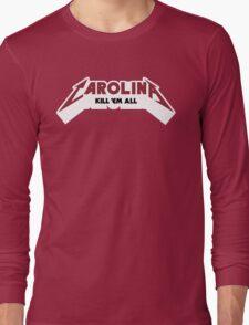 Carolina - Kill 'Em All (Garnet & Black Text) Long Sleeve T-Shirt