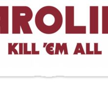 Carolina - Kill 'Em All (Garnet Text) Sticker