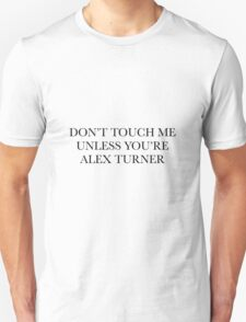 don't touch me unless you're alex turner T-Shirt