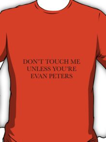 don't touch me unless you're evan peters T-Shirt