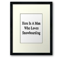Here Is A Man Who Loves Snowboarding  Framed Print
