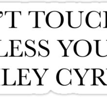 don't touch me unless you're miley cyrus Sticker