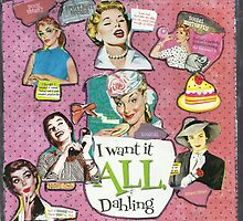 I Want It All,Dahling..(Best if viewed larger) by RobynLee