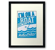 I'm On A Boat! Framed Print