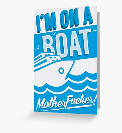 I'm On A Boat! Greeting Card
