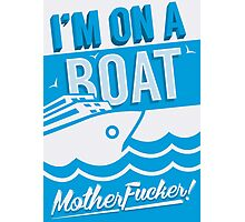 I'm On A Boat! Photographic Print