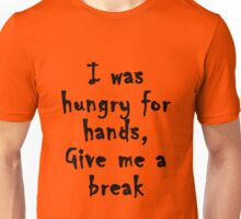 Hungry for Hands Unisex T-Shirt