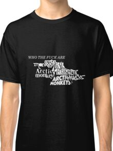 Who the fuck are arctic monkeys? Classic T-Shirt