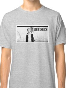 #STRIPSEARCH Classic T-Shirt