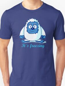 Yeti It's freezing Unisex T-Shirt