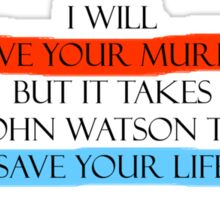 I will solve your murder, but it takes John Watson to save your life. Sticker