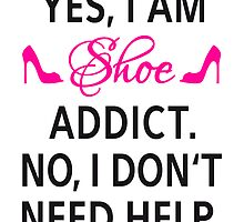 Yes, I am shoe addict. No, I don't need help. by beakraus