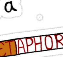 It's a metaphor Sticker