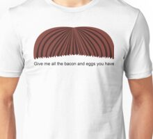 Ron Swanson - Give me all the bacon and eggs you have Unisex T-Shirt