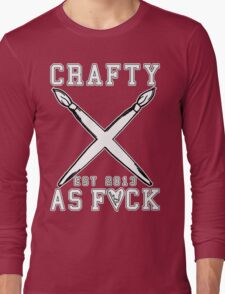 Crafty As Fuck College Tee Long Sleeve T-Shirt