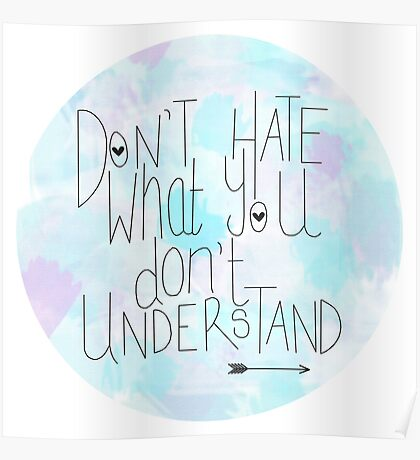 Don't Hate What You Don't Understand Poster