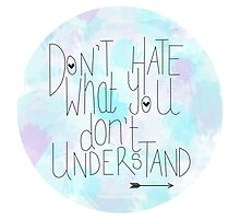 Don't Hate What You Don't Understand Photographic Print