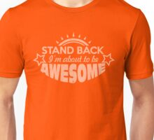 Stand Back I'm about to be AWESOME Unisex T-Shirt