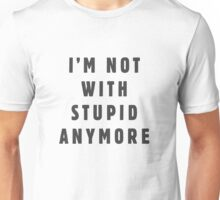 I am not with stupid anymore Unisex T-Shirt
