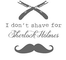 I don't shave for Sherlock Holmes by noxdawn19608