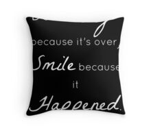 Don't Cry Because It's Over Quote- Dr Seuss Throw Pillow