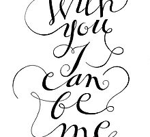 With you I can be me {black on white) by BbArtworx