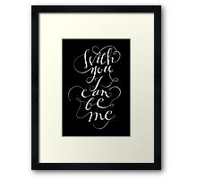 With you I can be me {white on black) Framed Print