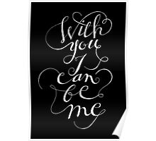 With you I can be me {white on black) Poster