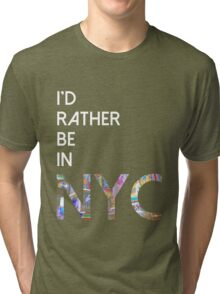 I'd rather be in NYC Tri-blend T-Shirt