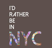 I'd rather be in NYC Unisex T-Shirt