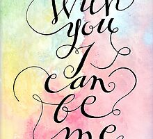 With you I can be me {black on watercolour) by BbArtworx