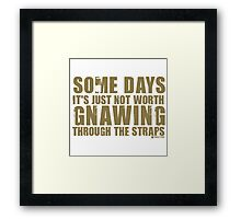 Gnawing Through The Straps Framed Print