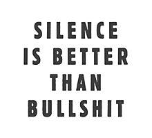 Silence is better than bullshit Photographic Print