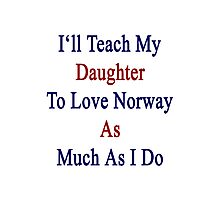 I'll Teach My Daughter To Love Norway As Much As I Do  Photographic Print