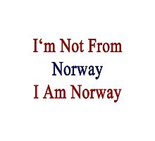 I'm Not From Norway I Am Norway  Photographic Print