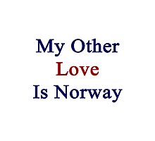 My Other Love Is Norway  Photographic Print