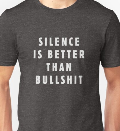 Silence is better than bullshit Unisex T-Shirt