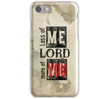 Less of me more LORD more of you in me iPhone Case/Skin