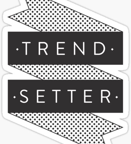Trend Setter Sticker