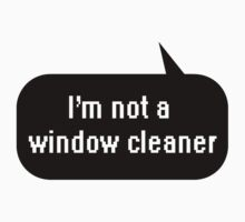 I'm not a window cleaner by tinybiscuits