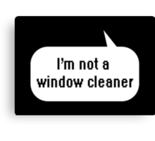 I'm not a window cleaner Canvas Print