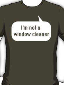I'm not a window cleaner T-Shirt