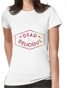Dead But Delicious Womens Fitted T-Shirt