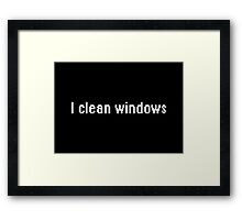 I clean windows Framed Print
