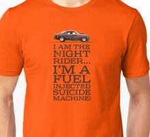 """Night Rider - """"Fuel injected suicide machine!"""" Unisex T-Shirt"""